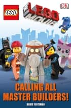 The LEGO® Movie Calling All Master Builders! ebook by David Fentiman, DK