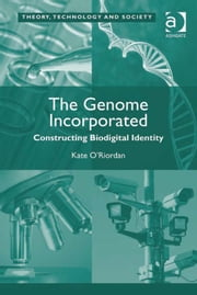 The Genome Incorporated - Constructing Biodigital Identity ebook by Dr Kate O'Riordan,Dr Ross Abbinnett
