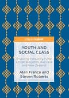 Youth and Social Class - Enduring Inequality in the United Kingdom, Australia and New Zealand ebook by Alan France, Steven Roberts