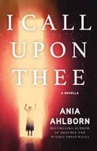 I Call Upon Thee - A Novella ebook by Ania Ahlborn