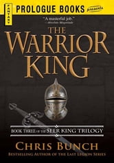 The Warrior King: Book Three of the Seer King Trilogy - Book Three of the Seer King Trilogy ebook by Chris Bunch