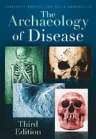 Archaeology of Disease ebook by Charlotte Roberts, Keith Manchester