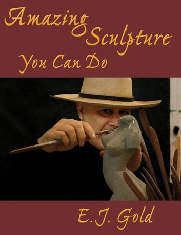 Amazing Sculpture You Can Do ebook by E. J. Gold