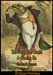 The Frog Who Would A-Wooing Go [Full Classic Illustration]+[Free Audio Book Link]+[Active TOC] ebook by Charles H. Bennett