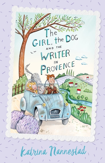 The Girl, the Dog and the Writer in Provence (The Girl, the Dog and the Writer, Book 2) ebook by Katrina Nannestad