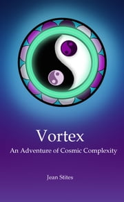 Vortex: An Adventure of Cosmic Complexity ebook by Jean Stites