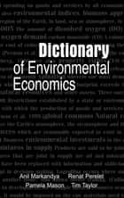 Dictionary of Environmental Economics ebook by Renat Perelet, Pamela Mason, Anil Markandya,...