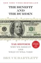 The Benefit and The Burden ebook by Bruce Bartlett