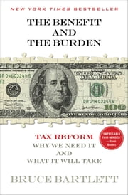 The Benefit and The Burden - Tax Reform-Why We Need It and What It Will Take ebook by Kobo.Web.Store.Products.Fields.ContributorFieldViewModel
