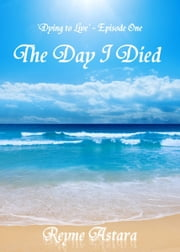 The Day I Died ebook by Reyne Astara