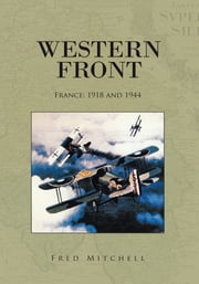 Western Front - France: 1918 and 1944 ebook by Fred Mitchell