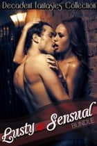 Lusty & Sensual Bundle (Motorcycle Club, Menage) ebook by Decadent Fantasies Collection