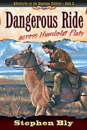 Dangerous Ride Across Humboldt Flats ebook by Stephen Bly