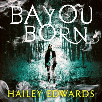 Bayou Born audiobook by Hailey Edwards