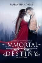 Immortal Destiny ebook by Samantha Adams
