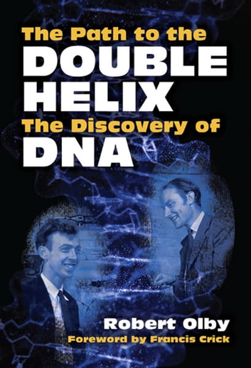 The Path to the Double Helix - The Discovery of DNA ebook by Robert Olby