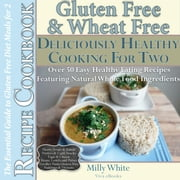 Gluten Free & Wheat Free Deliciously Healthy Cooking For Two - Wheat Free Gluten Free Diet Recipes for Celiac / Coeliac Disease & Gluten Intolerance Cook Books, #3 ebook by Milly White