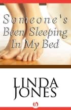 Someone's Been Sleeping In My Bed ebook by Linda Winstead Jones