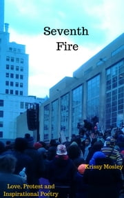 Seventh Fire - Love, Protest and Inspirational Poetry ebook by Krissy Mosley,Malisha Goggans,Rev. Lynette Taylor,Krissy Mosley