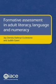 Formative Assessment in Adult Literacy, Language and Numeracy ebook by Jay Derrick,Kathryn Ecclestone,Judith Gawn