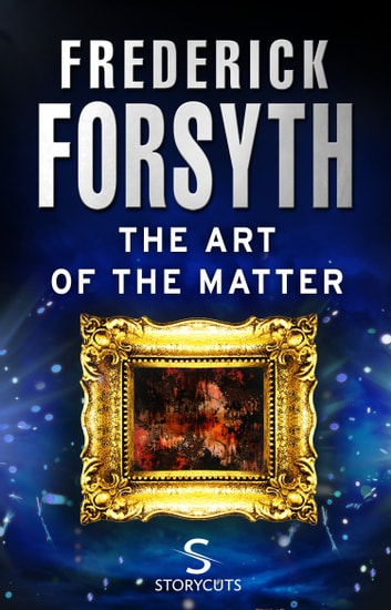 The Art of the Matter (Storycuts) ebook by Frederick Forsyth
