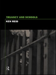 Truancy and Schools ebook by Ken Reid