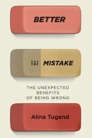 Better By Mistake - The Unexpected Benefits of Being Wrong ebook by Alina Tugend