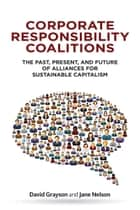 Corporate Responsibility Coalitions ebook by David Grayson,Jane Nelson
