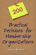 200 Practical Decisions for Membership Organizations ebook by David Patt