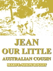 Jean, Our Little Australian Cousin ebook by Mary F. Nixon-Roulet
