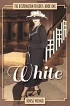 White: The Restoration Trilogy, Book One ebook by Denise Weimer