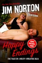 Happy Endings - The Tales of a Meaty-Breasted Zilch ebook by Jim Norton, Colin Quinn