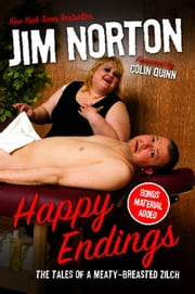 Happy Endings - The Tales of a Meaty-Breasted Zilch ebook by Jim Norton,Colin Quinn