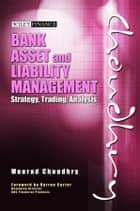 Bank Asset and Liability Management - Strategy, Trading, Analysis ebook by Moorad Choudhry, Darren Carter