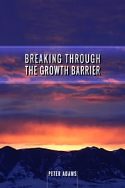 Breaking Through The Growth Barrier ebook by Peter Adams