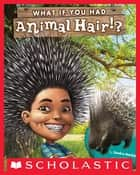 What If You Had Animal Hair? ebook by Sandra Markle, Howard McWilliam