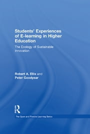 Students' Experiences of e-Learning in Higher Education - The Ecology of Sustainable Innovation ebook by Robert Ellis,Peter Goodyear