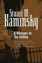 A Whisper to the Living - An Inspector Porfiry Rostnikov Mystery ebook by Stuart M. Kaminsky