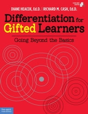 Differentiation for Gifted Learners - Going Beyond the Basics ebook by Diane Heacox, Ed.D.,Richard M. Cash, Ed.D.