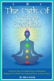 The Path Of Kriyas Practice: A Simple Proven Step-By-Step Manual Guide Of 21 Traditional Indian Tantra Kriya Meditation Techniques To Unfold Spiritual Power, Better Health & Inner Peace Within Individuals