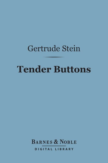 Tender Buttons (Barnes & Noble Digital Library) ebook by Gertrude Stein