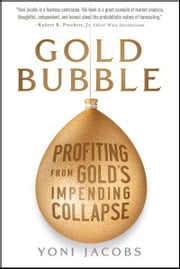 Gold Bubble - Profiting From Gold's Impending Collapse ebook by Yoni Jacobs