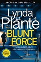 Blunt Force - The Sunday Times bestselling crime thriller ebook by Lynda La Plante