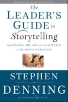 The Leader's Guide to Storytelling ebook by Stephen Denning