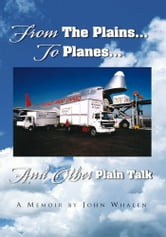 From The Plains...To Planes...And Other Plain Talk ebook by John Whalen