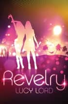 Revelry ebook by Lucy Lord
