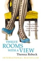 Twelve Rooms with a View ebook by Theresa Rebeck