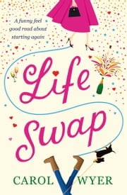 Life Swap - A funny feel good read about starting again ebook by Carol Wyer