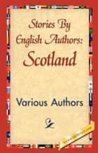 Stories By English Authors: Scotland ebook by Various
