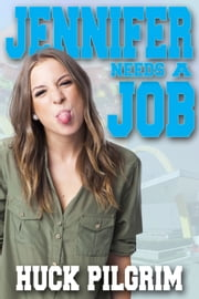 Jennifer Needs a Job ebook by Huck Pilgrim